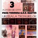 3 autori de citit pana termina G.R.R. Martin Urzeala tronurilor