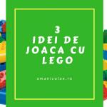 3 idei de joaca cu lego