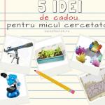 5 idei de cadou pentru micul cercetator